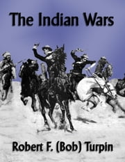 The Indian Wars ebook by Robert F. (Bob) Turpin