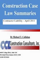 Construction Case Law Summaries: Contractor Liability - April 2011 ebook by CCL Construction Consultants, Inc.