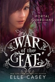 War of the Fae: Book 7 (Portal Guardians) ebook by Elle Casey