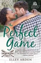 The Perfect Game ebook by Elley Arden