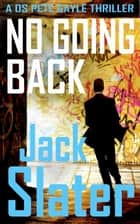 No Going Back (DS Peter Gayle thriller series Book 4) ebook by
