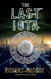 The Last Iota - A Novel ebook by Robert Kroese