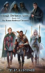 Though Darkness Comes: Book 3 of The Remus Rothwyn Chronicles ebook by T.P. Grish
