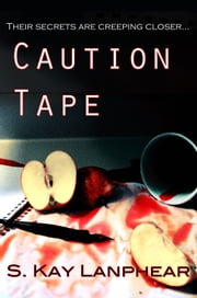 Caution Tape ebook by S. Kay Lanphear
