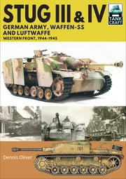 Stug III & Stug IV - German Army, Waffen-SS and Luftwaffe: Western Front, 1944–1945 ebook by Dennis Oliver