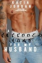 A Tattooed Hunk for My Husband - My Husband Went Gay for Me, #2 ebook by Katia Jordan