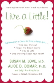 Live a Little! ebook by Alice D. Domar, Ph.D.,Leigh Ann Hirschman,Nancy L. Snyderman, M.D.,Susan M. Love, MD