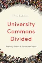 University Commons Divided - Exploring Debate and Dissent on Campus ebook by Peter  MacKinnon