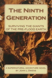 The Ninth Generation: Surviving the Giants of the pre-flood Earth ebook by John Owens