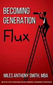 Becoming Generation Flux - Why Traditional Career Planning is Dead: Be Agile, Adapt to Ambiguity, & Develop Resilience​ ebook by Kobo.Web.Store.Products.Fields.ContributorFieldViewModel
