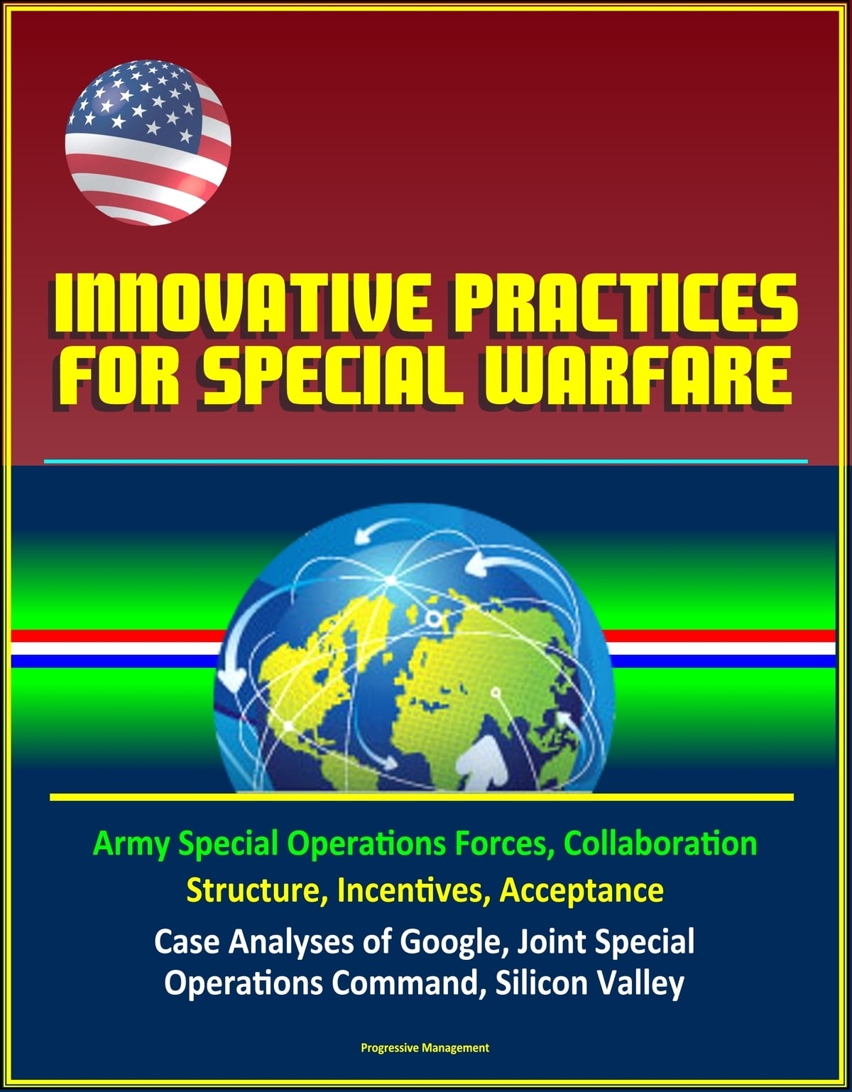 Innovative Practices for Special Warfare: Army Special Operations Forces,  Collaboration, Structure, Incentives, Acceptance, Case Analyses of Google,