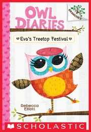 Eva's Treetop Festival: A Branches Book (Owl Diaries #1) ebook by Rebecca Elliott,Rebecca Elliott