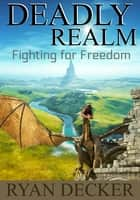 Deadly Realm: Fighting for Freedom ebook by Ryan Decker