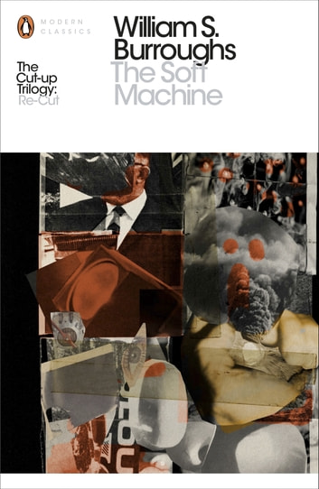 The Soft Machine - The Restored Text eBook by William S. Burroughs