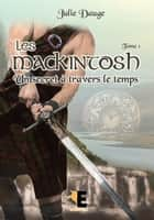 Les MacKintosh tome 1 - Un secret à travers le temps ebook by Julie Dauge