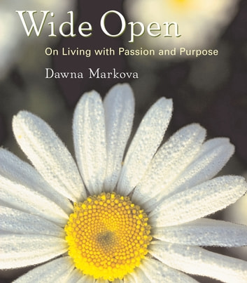 Wide Open - On Living with Purpose and Passion ebook by Dawna Markova