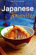 Japanese Favorites: Periplus Mini Cookbooks ebook by Angela Nahas