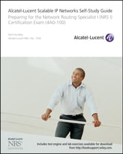 Alcatel-Lucent Scalable IP Networks Self-Study Guide - Preparing for the Network Routing Specialist I (NRS 1) Certification Exam ebook by Kent Hundley