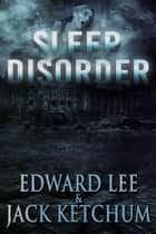 Sleep Disorder ebook by Jack Ketchum, Edward Lee