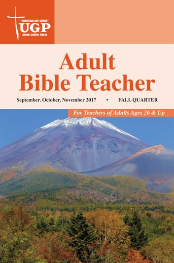 Adult Bible Teacher - Fall Quarter 2017 September, October, November 2017 ebook by Union Gospel Press