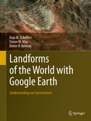 Landforms of the World with Google Earth - Understanding our Environment ebook by Anja M. Scheffers,Simon M. May,Dieter H. Kelletat