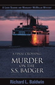 A Final Crossing: Murder on the S.S. Badger ebook by Richard Baldwin