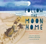 Follow the Moon Home - A Tale of One Idea, Twenty Kids, and a Hundred Sea Turtles ebook by Philippe Cousteau,Deborah Hopkinson,Meilo So