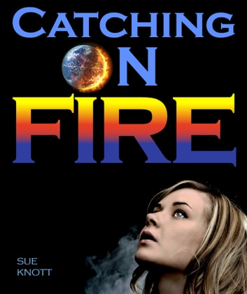 Catching On Fire ebook by Sue Knott