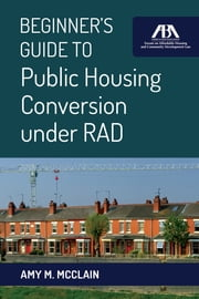 Beginner's Guide to Public Housing Conversion under RAD ebook by Amy M. McClain