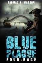 Blue Plague - Rage (Blue Plague Book 4) ebook by Thomas A. Watson, Monique Happy