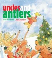 Uncles and Antlers - with audio recording ebook by Lisa Wheeler,Brian Floca