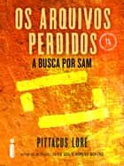 Os arquivos perdidos: A busca por Sam ebook by Pittacus Lore