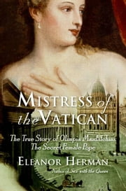 Mistress of the Vatican - The True Story of Olimpia Maidalchini: The Secret Female Pope ebook by Eleanor Herman