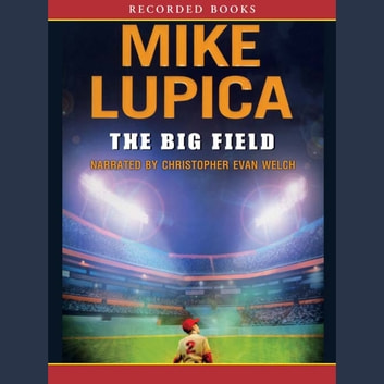 The Big Field audiobook by Mike Lupica