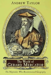 The World of Gerard Mercator - The Mapmaker Who Revolutionized Geography ebook by Andrew Taylor