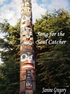Song for the Soul Catcher ebook by Janine Gregory