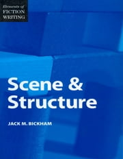 Elements of Fiction Writing - Scene & Structure ebook by Jack Bickham