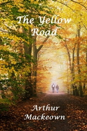 The Yellow Road ebook by Arthur Mackeown