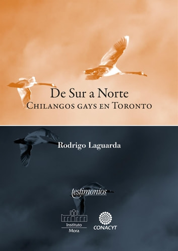 De sur a norte - Chilangos gay en Toronto ebook by Rodrigo Laguarda Ortiz