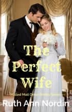 The Perfect Wife ebook by Ruth Ann Nordin