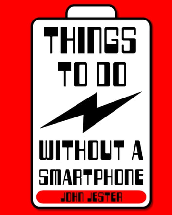 Things To Do Without a Smartphone ebook by John Jester
