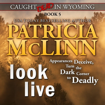 Look Live (Caught Dead in Wyoming, Book 5) audiobook by Patricia McLinn
