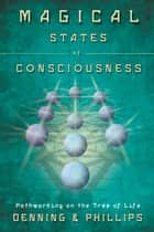 Magical States of Consciousness: Pathworking on the Tree of Life ebook by Melita Denning,Osborne Phillips