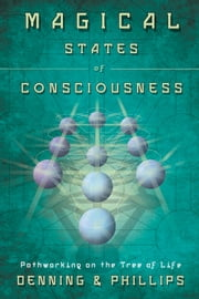 Magical States of Consciousness: Pathworking on the Tree of Life - Pathworking on the Tree of Life ebook by Melita Denning,Osborne Phillips