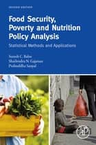 Food Security, Poverty and Nutrition Policy Analysis - Statistical Methods and Applications ebook by Suresh Babu, Prabuddha Sanyal, Shailendra N. Gajanan