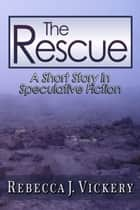 The Rescue ebook by Rebecca J. Vickery