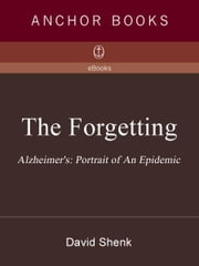 The Forgetting - Alzheimer's: Portrait of an Epidemic ebook by David Shenk