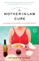 The Mother-in-Law Cure (Originally published as Only in Naples) - Learning to Live and Eat in an Italian Family ebook by Katherine Wilson