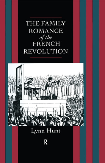 Family Romance of the French Revolution ebook by Lynn Hunt