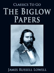 The Biglow Papers - Revised Edition of Original Version ebook by James Russell Lowell